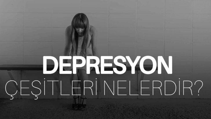 Depresyon Çeşitleri Nelerdir?